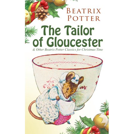 The Tailor of Gloucester & Other Beatrix Potter Classics for Christmas Time - eBook