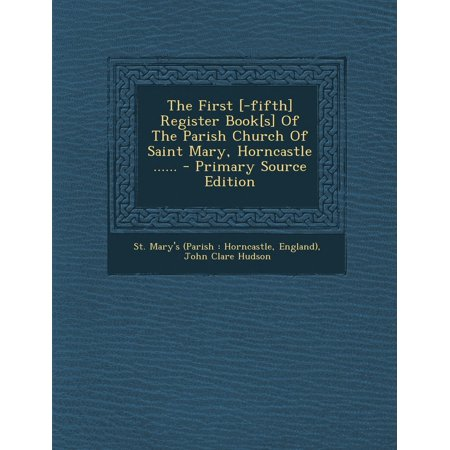 Saint Marys Press - The First [-Fifth] Register Book[s] of the Parish Church of Saint Mary, Horncastle ...... (Paperback)