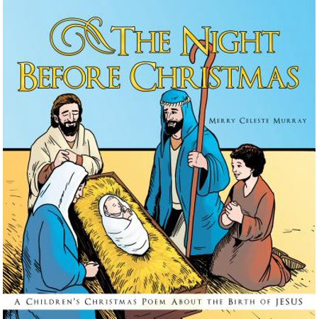 The Night Before Christmas : A Children's Christmas Poem about the Birth of