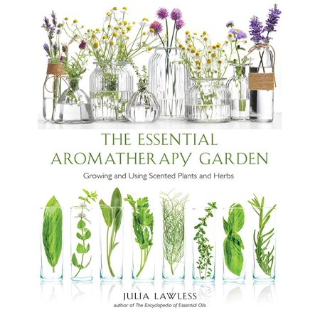 Essential Garden - Essential Aromatherapy Garden : Growing and Using Scented Plants and Herbs