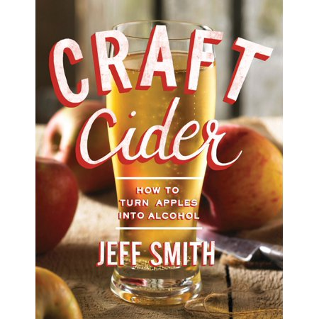Craft Cider : How to Turn Apples Into Alcohol