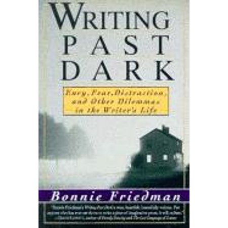 Writing Past Dark : Envy, Fear, Distraction and Other Dilemmas in the Writer's
