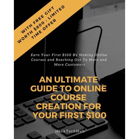 An Ultimate Guide to Online Course Creation For Your First $100 -