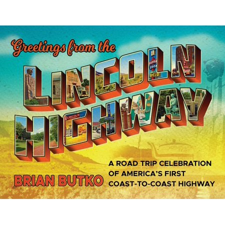 Greetings from the Lincoln Highway : A Road Trip Celebration of America's First Coast-To-Coast