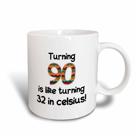 3dRose Turning 90 is like turning 32 in celsius - humorous 90th birthday gift, Ceramic Mug, - Gift Ideas For 90th Birthday