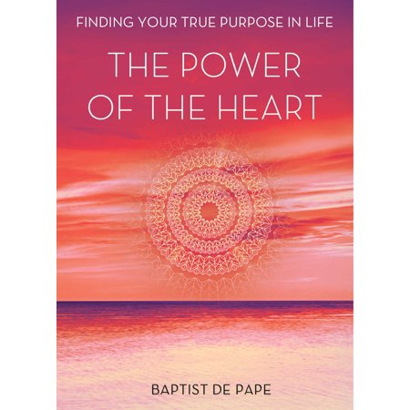 The Power of the Heart : Finding Your True Purpose in