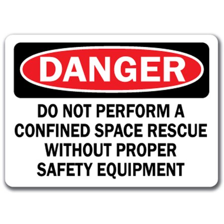 Danger Sign - Do Not Perform A Confined Space Rescue Without Proper Safety Equipment - 10