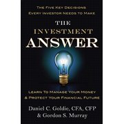 The Investment Answer : Learn to Manage Your Money & Protect Your Financial Future