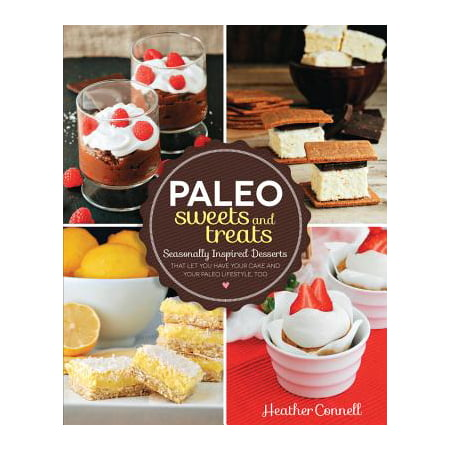 Paleo Sweets and Treats : Seasonally Inspired Desserts That Let You Have Your Cake and Your Paleo Lifestyle, - Halloween Paleo Desserts