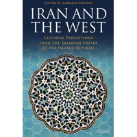 Iran and the West: Cultural Perceptions from the Sasanian Empire to the Islamic Republic (Paperback)