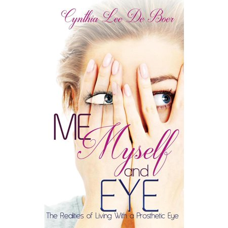Me, Myself and Eye, The Realities of Living With A Prosthetic Eye - eBook](Old Age Prosthetics)
