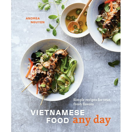 Vietnamese Food Any Day : Simple Recipes for True, Fresh