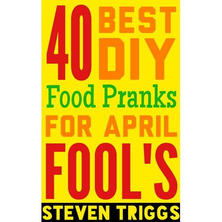 40 Best DIY Food Pranks For April Fool's - eBook