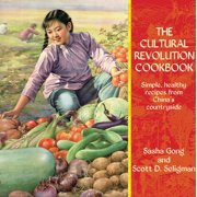 The Cultural Revolution Cookbook : Simple, Healthy Recipes from China's Countryside