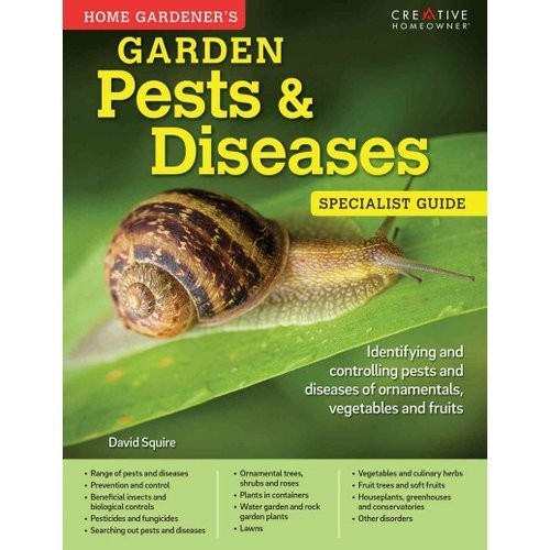 Home Gardener's Garden Pests & Diseases : Identifying and Controlling Pests and Diseases of Ornamentals, Vegetables and Fruits