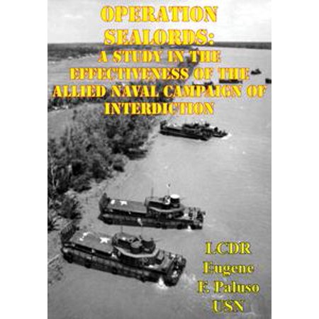 Operation SEALORDS: A Study In The Effectiveness Of The Allied Naval Campaign Of Interdiction - eBook