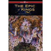 The Epic of Kings- Hero Tales of Ancient Persia (Wisehouse Classics - The Authoritative Edition) - eBook