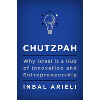 Chutzpah: Why Israel Is a Hub of Innovation and Entrepreneurship (Hardcover)