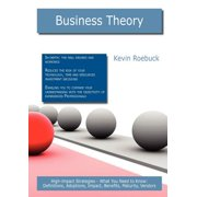 Business Theory : High-Impact Strategies - What You Need to Know: Definitions, Adoptions, Impact, Benefits, Maturity, Vendors
