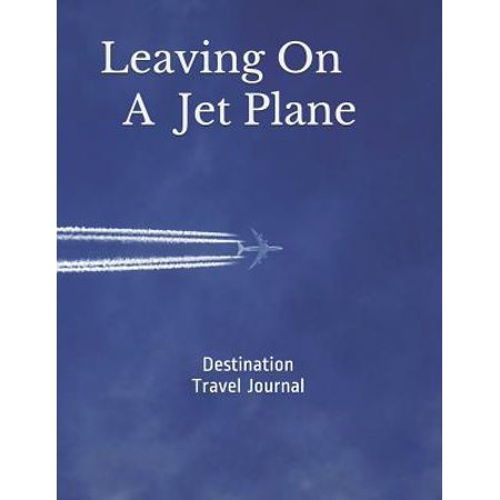 Destination Travel Journal - Leaving on A Jet Plane: Destination Vacation - The Sky is the Limit