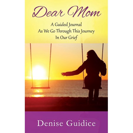 Dear Mom: A Guided Journal As We Go Through This Journey In Our Grief (The Royals Our Late Dear Brothers Death)