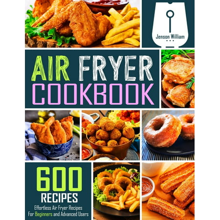 Air Fryer Cookbook: 600 Effortless Air Fryer Recipes for Beginners and Advanced Users (Paperback)