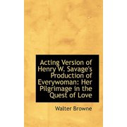 Acting Version of Henry W. Savage's Production of Everywoman : Her Pilgrimage in the Quest of Love