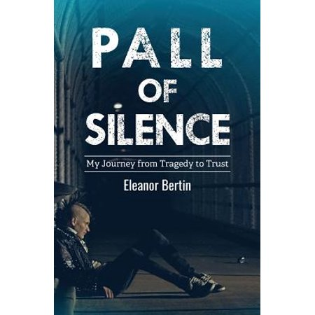 Pall of Silence : My Journey from Tragedy to Trust