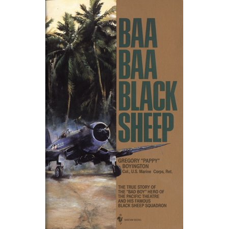 "Baa Baa Black Sheep : The True Story of the ""Bad Boy"" Hero of the Pacific Theatre and His Famous Black Sheep Squadron"