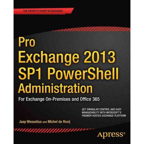 Pro Exchange 2013 Sp1 Powershell Administration : For Exchange On-Premises and Office 365