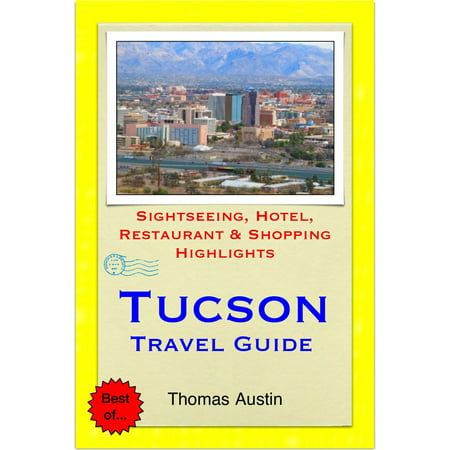 Tucson, Arizona Travel Guide - Sightseeing, Hotel, Restaurant & Shopping Highlights (Illustrated) - (Best Mexican Restaurants In Tucson)