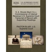 S. A. Woods Mach Co V. Commissioner of Internal Revenue U.S. Supreme Court Transcript of Record with Supporting Pleadings