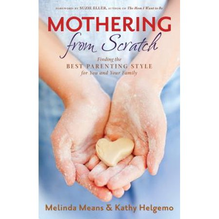 Mothering from Scratch : Finding the Best Parenting Style for You and Your