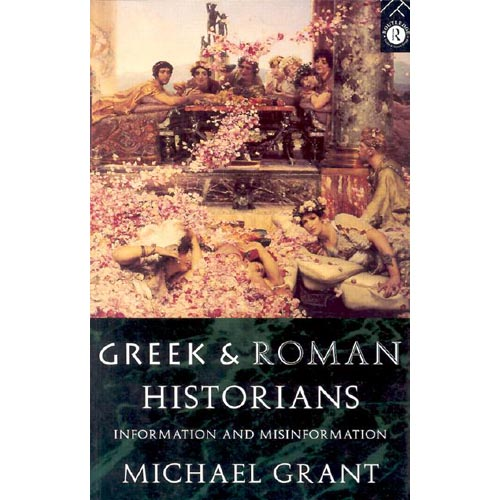 Greek and Roman Historians: Information and Misinformation