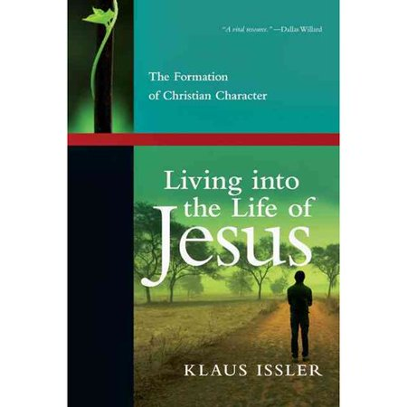 Living into the Life of Jesus: The Formation of Christian Character by