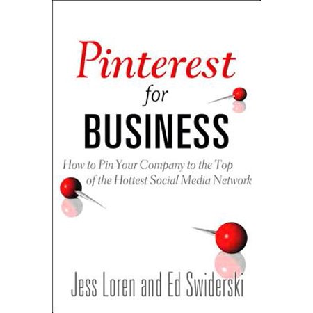 Pinterest for Business: How to Pin Your Company to the Top of the Hottest Social Media Network - (Top Social Media Sites For Business Marketing)