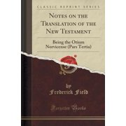 Notes on the Translation of the New Testament : Being the Otium Norvicense (Pars Tertia) (Classic Reprint)