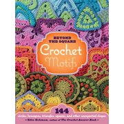 Beyond the Square Crochet Motifs : 144 circles, hexagons, triangles, squares, and other unexpected shapes
