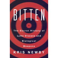 Bitten : The Secret History of Lyme Disease and Biological Weapons