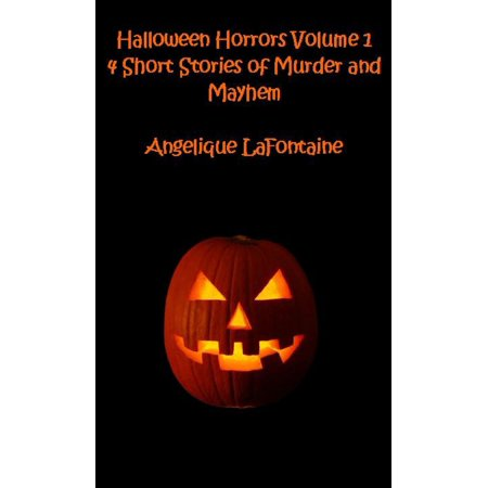 Halloween Horrors Volume 1: 4 Short Stories Of Murder And Mayhem - eBook](Halloween Murders)