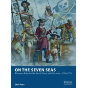 On the Seven Seas : Wargames Rules for the Age of Piracy and Adventure c.1500?1730