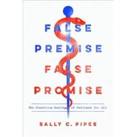 False Premise, False Promise: The Disastrous Reality of Medicare for All (Paperback)
