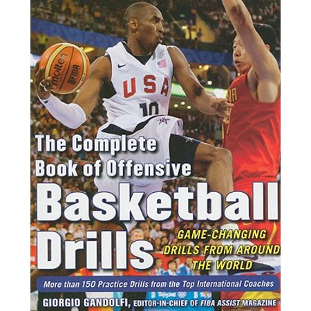 The Complete Book of Offensive Basketball Drills: Game-Changing Drills from Around the