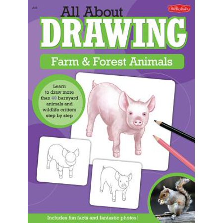 All about Drawing Farm & Forest Animals: Learn to Draw More Than 40 Barnyard Animals and Wildlife Critters Step by Step - Barnyard Animals