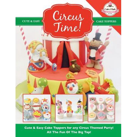 Circus Themed Party (Circus Time! Cute & Easy Cake Toppers for Any Circus Themed Party! All the Fun of the Big Top)