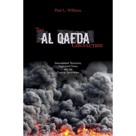 The Al Qaeda Connection : International Terrorism, Organized Crime, And the Coming Apocalypse
