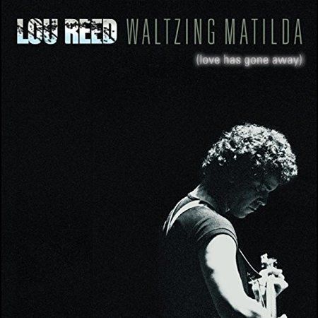 Lou Reed - Waltzing Matilda (love Has Gone (Waltzing Matilda Collection)