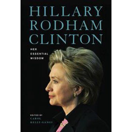 Hillary Rodham Clinton: Her Essential Wisdom - eBook