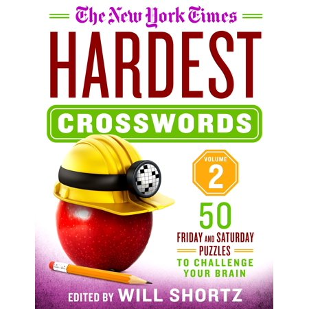 The New York Times Hardest Crosswords Volume 2 : 50 Friday and Saturday Puzzles to Challenge Your (The Hardest Crossword Puzzle In The World)