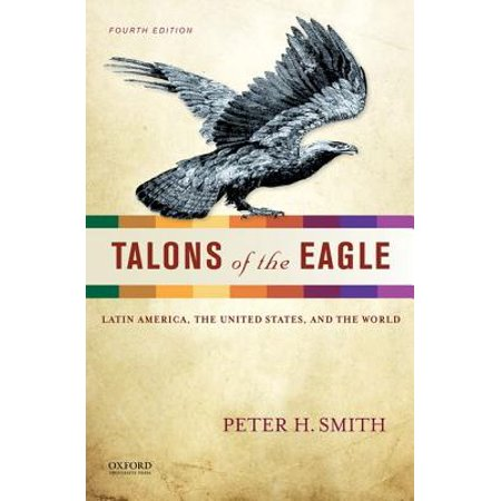 Talons of the Eagle : Latin America, the United States, and the - Dsm Eagle Talon